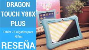 Reseña Dragon Touch Y88X Plus 7 pulgadas una Tablet para Niños.