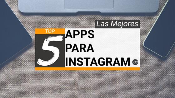Las mejores Top 5 apps para Instagram (ios)