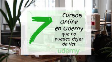 7 Cursos Online en Udemy que no puedes dejar de Ver