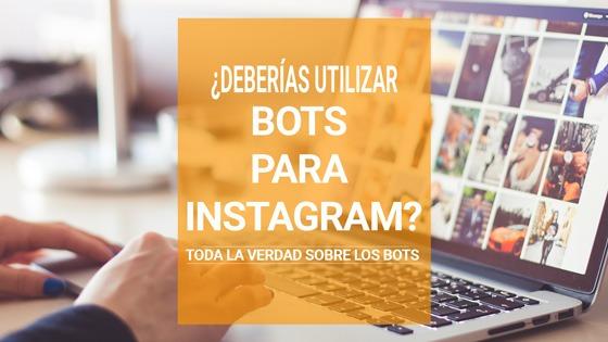 ¿Deberías utilizar bots para Instagram? Toda  la verdad sobre los bots