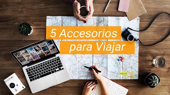 5 Accesorios para viajar. Viaja con estilo