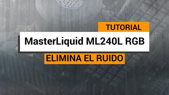 MasterLiquid ML240L Tutorial para eliminar el ruido